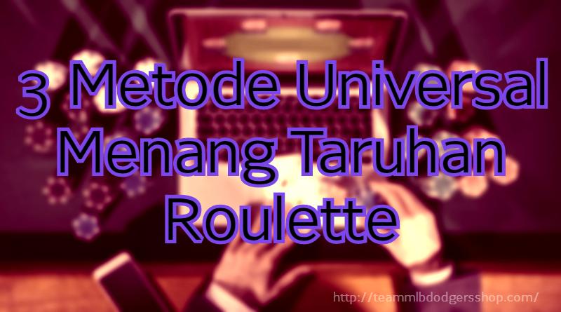 3 Metode Universal Menang Taruhan Roulette