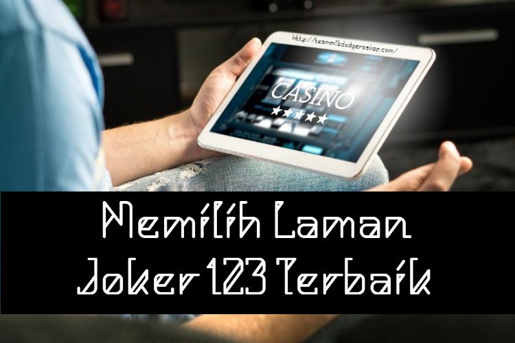 Memilih Laman Joker123 Terbaik