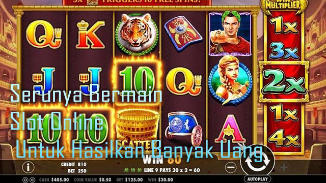 Serunya Bermain Slot Online Untuk Hasilkan Banyak Uang