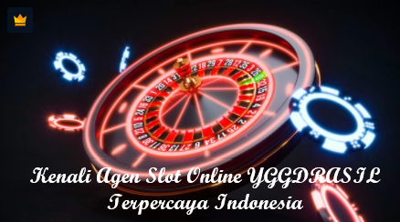 Kenali Agen Slot Online YGGDRASIL Terpercaya Indonesia