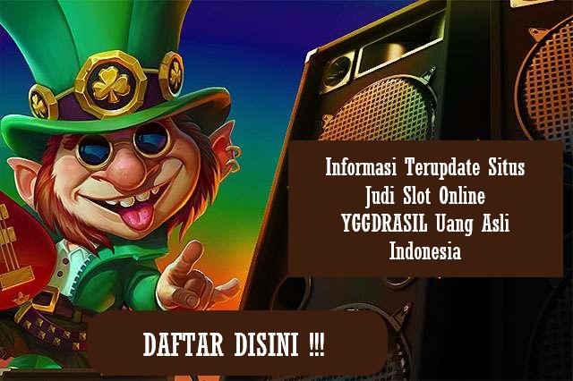 Informasi Terupdate Situs Judi Slot Online YGGDRASIL Uang Asli Indonesia