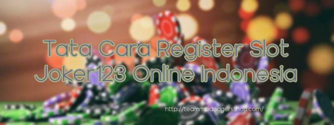 Tata Cara Register Slot Joker123 Online Indonesia